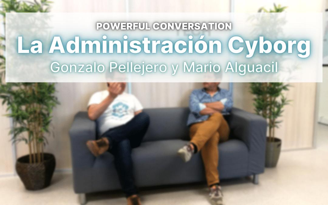 POWERFUL CONVERSATION: La Administración Cyborg