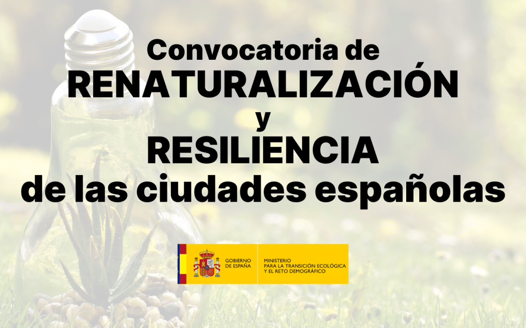 Convocatoria: Subvenciones para la renaturalización y resiliencia de las ciudades españolas
